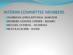 INTERIM COMMITTEE MEMBERS CHAIRMAN JOPHA KITONGA MAKUENI MEMBERS