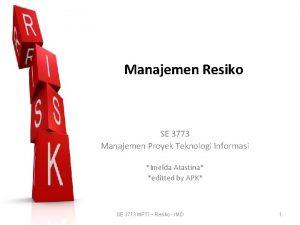 Manajemen Resiko SE 3773 Manajemen Proyek Teknologi Informasi