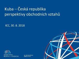 Kuba esk republika perspektivy obchodnch vztah ICC 30