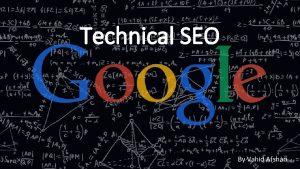 Technical SEO By Vahid Afshari Introduction Everybody Talks