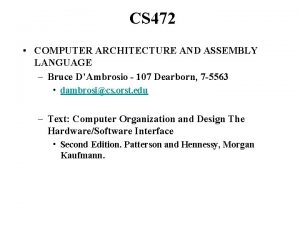 CS 472 COMPUTER ARCHITECTURE AND ASSEMBLY LANGUAGE Bruce