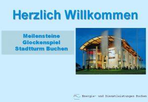 Herzlich Willkommen Meilensteine Glockenspiel Stadtturm Buchen Energie und