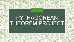PYTHAGOREAN THEOREM PROJECT Pythagorean Theorem Project Due Wednesday