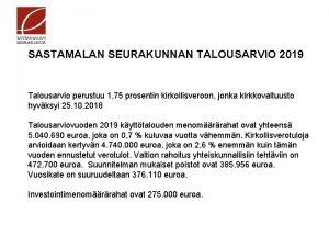 SASTAMALAN SEURAKUNNAN TALOUSARVIO 2019 Talousarvio perustuu 1 75