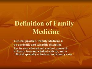 Definition of Family Medicine General practice Family Medicine