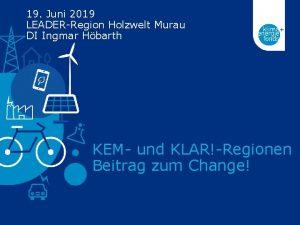 19 Juni 2019 LEADERRegion Holzwelt Murau DI Ingmar