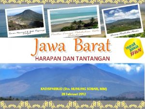 Jawa Barat HARAPAN DAN TANTANGAN KADISPARBUD Drs NUNUNG