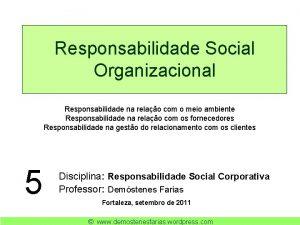 Responsabilidade Social Organizacional Responsabilidade na relao com o