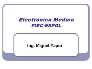 Electrnica Mdica FIECESPOL Ing Miguel Yapur POTENCIALES BIOELCTRICOS