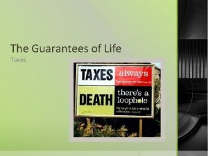The Guarantees of Life Taxes What are taxes