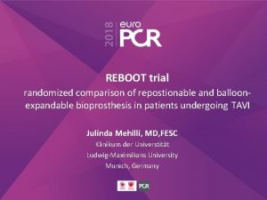 REBOOT trial randomized comparison of repostionable and balloonexpandable