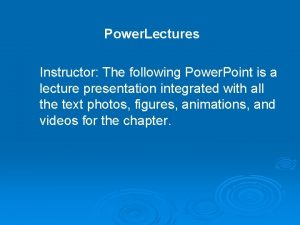 Power Lectures Instructor The following Power Point is