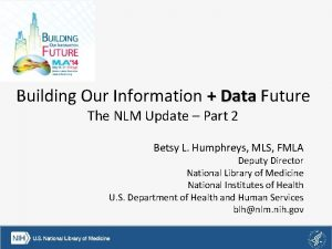 Building Our Information Data Future Data The NLM