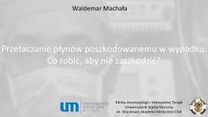 Waldemar Machaa Przetaczanie pynw poszkodowanemu w wypadku Co
