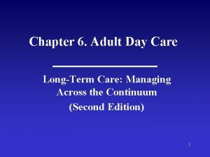 Chapter 6 Adult Day Care LongTerm Care Managing