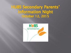 HUBS Secondary Parents Information Night October 12 2015