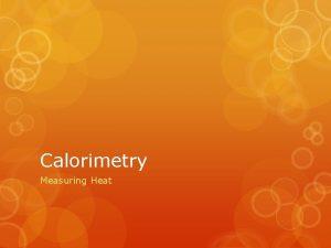 Calorimetry Measuring Heat Bomb Calorimeter A Calorimeter A
