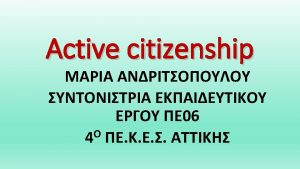 Active Citizenship Definition Citizenship is the state of