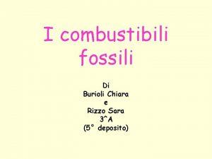 I combustibili fossili Di Burioli Chiara e Rizzo