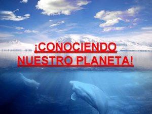 CONOCIENDO NUESTRO PLANETA CONCLUSIN EVALUACIN RECURSOS PROCESOS TAREAS