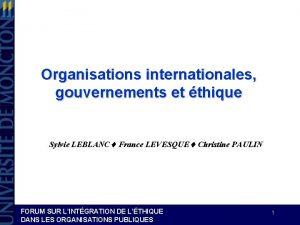 Organisations internationales gouvernements et thique Sylvie LEBLANC France