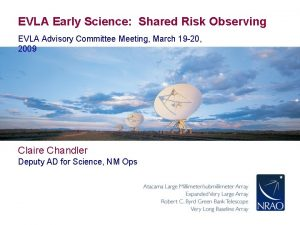 EVLA Early Science Shared Risk Observing EVLA Advisory