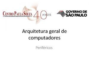 Arquitetura geral de computadores Perifricos Arquitetura de Hardware
