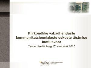 Piirkondlike vabahenduste kommunikatsioonialaste oskuste tstmise taotlusvoor Taotlemise thtaeg