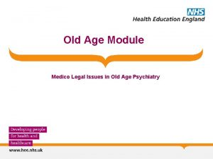 Old Age Module Medico Legal Issues in Old