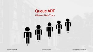 Queue ADT Abstract Data Type N 3 2