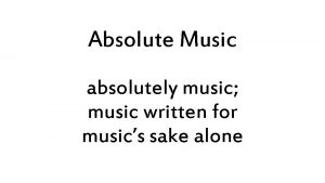 Absolute Music absolutely music music written for musics