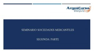 SEMINARIO SOCIEDADES MERCANTILES SEGUNDA PARTE ESTUDIO DE LOS