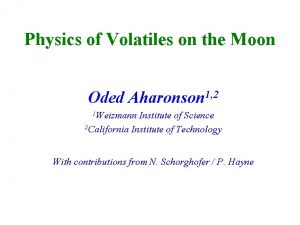 Physics of Volatiles on the Moon Oded 1