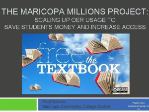 THE MARICOPA MILLIONS PROJECT SCALING UP OER USAGE