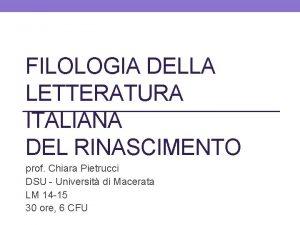 FILOLOGIA DELLA LETTERATURA ITALIANA DEL RINASCIMENTO prof Chiara