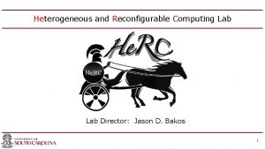 Heterogeneous and Reconfigurable Computing Lab Director Jason D