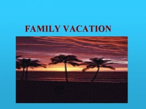 FAMILY VACATION Fun Safety Planning a family vacation