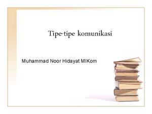 Tipetipe komunikasi Muhammad Noor Hidayat MIKom Kontekskonteks komunikasi