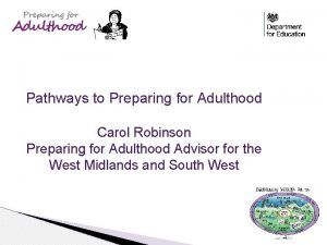 Pathways to Preparing for Adulthood Carol Robinson Preparing