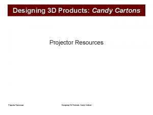 Designing 3 D Products Candy Cartons Projector Resources