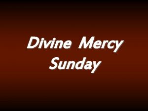 Divine Mercy Sunday The first Sunday after Easter
