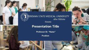 YEREVAN STATE MEDICAL UNIVERSITY after Mkhitar Heratsi Presentation
