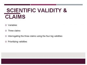 SCIENTIFIC VALIDITY CLAIMS Variables Three claims Interrogating the