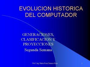 EVOLUCION HISTORICA DEL COMPUTADOR GENERACIONES CLASIFICACION Y PROYECCIONES