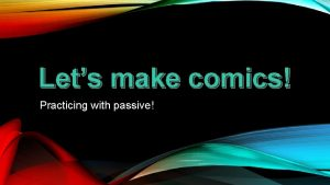 Lets make comics Practicing with passive Lets look