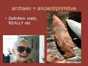 archaeo ancientprimitive Definition really REALLY old Word archaic