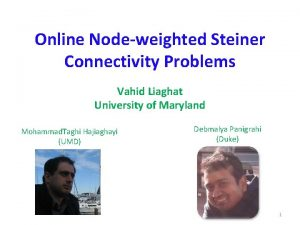 Online Nodeweighted Steiner Connectivity Problems Vahid Liaghat University