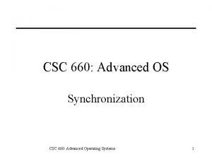 CSC 660 Advanced OS Synchronization CSC 660 Advanced
