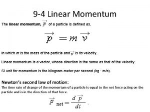 9 4 Linear Momentum The linear momentum of