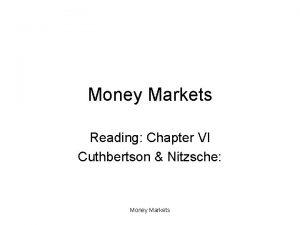 Money Markets Reading Chapter VI Cuthbertson Nitzsche Money